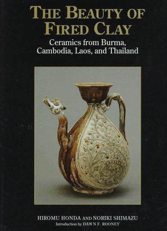 The Beauty of Fired Clay: Ceramics from Burma, Cambodia, Laos, and Thailand por Hiromu Honda