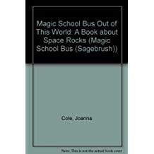 Magic School Bus Out of This World: A Book about Space Rocks (Magic School Bus (Sagebrush))