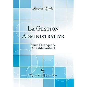 La Gestion Administrative: Étude Théorique de Droit Administratif (Classic Reprint)