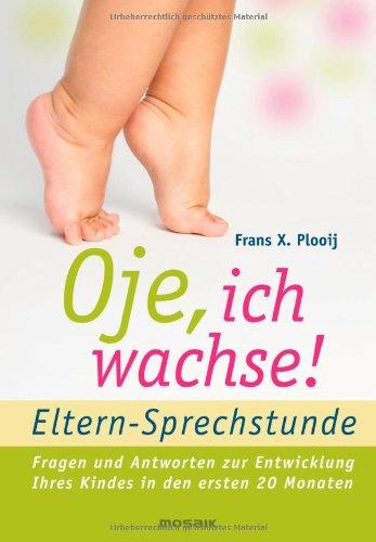 Mosaik Oje, ich wachse!- ELTERN-SPRECHSTUNDE: Fragen und Antworten - zur Entwicklung Ihres Kindes in den ersten 20 Monaten