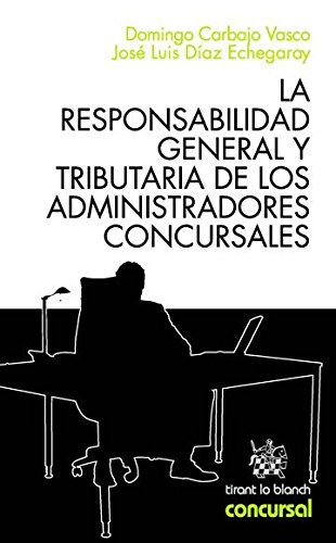 La Responsabilidad General y Tributaria de los Administradores Concursales por José Luis Díaz Echegaray