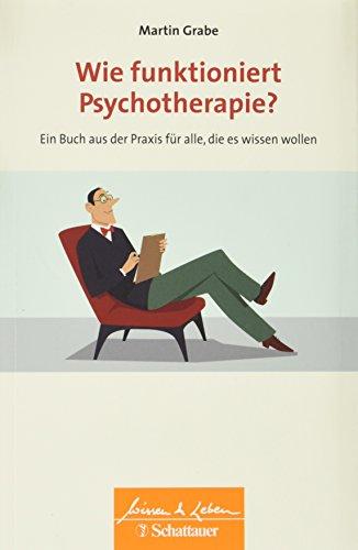 Wie funktioniert Psychotherapie?: Ein Buch aus der Praxis für alle, die es wissen wollen - Wissen & Leben Herausgegeben von Wulf Bertram Wie Es Funktioniert