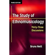The Study of Ethnomusicology: Thirty-Three Discussions