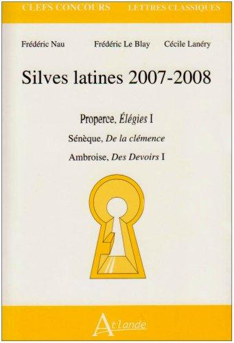 Silves latines : Properce, Elegies I ; Sénèque, De la clémence ; Ambroise, Des Devoirs I par Frédéric Le Blay