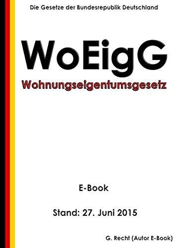 Gesetz über das Wohnungseigentum und das Dauerwohnrecht (Wohnungseigentumsgesetz - WoEigG) - E-Book - Stand: 27. Juni 2015