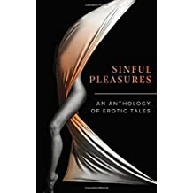Sinful Pleasures: An Anthology of Erotic Tales