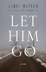 Let Him Go: A Novel by Watson, Larry (2014) Paperback