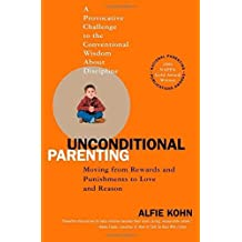 Unconditional Parenting: Moving from Rewards and Punishments to Love and Reason by Alfie Kohn (2006-03-28)