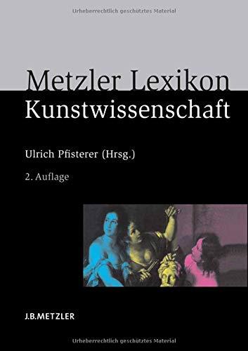 Metzler Lexikon Kunstwissenschaft: Ideen, Methoden, Begriffe