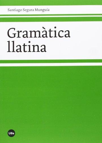 Gramática llatina (Santiago Segura Munguía) (BIBLIOTECA UNIVERSITÀRIA) por Santiago Segura Munguia