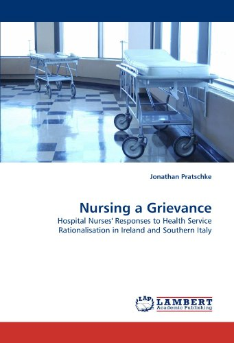 Nursing a Grievance: Hospital Nurses' Responses to Health Service Rationalisation in Ireland and Southern Italy