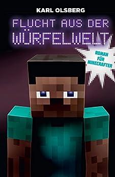 Flucht aus der Würfelwelt: Roman für Minecrafter