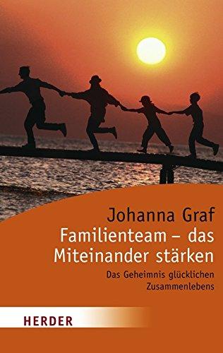 Download Familienteam - das Miteinander stärken: Das Geheimnis glücklichen Zusammenlebens (HERDER spektrum)