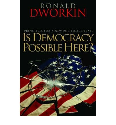 [( Is Democracy Possible Here?: Principles for a New Political Debate By Dworkin, Ronald ( Author ) Paperback Jul - 2008)] Paperback