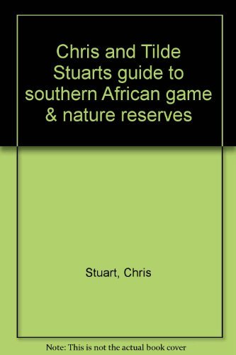 Chris and Tilde Stuarts guide to southern African game & nature reserves