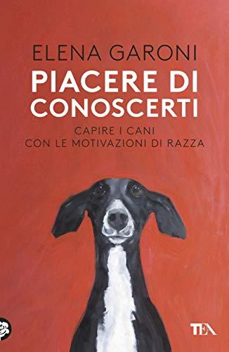 Piacere di conoscerti: Capire i cani con le motivazioni di razza (Italian Edition)