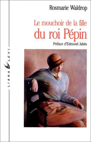 Le Mouchoir de la fille du roi Pépin par Rosmarie Waldrop