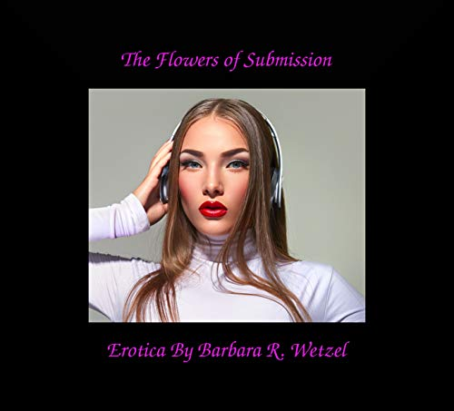 The Flowers Of Submission (English Edition) Barbara Heels