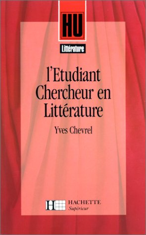 L'ETUDIANT-CHERCHEUR EN LITTERATURE. Guide pratique par Yves Chevrel