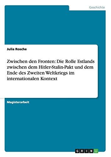 Zwischen den Fronten: Die Rolle Estlands zwischen dem Hitler-Stalin-Pakt und dem Ende des Zweiten Weltkriegs im internationalen Kontext