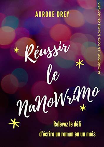 Couverture du livre Réussir le NaNoWriMo: Relevez le défi d'écrire un roman en un mois (Autoédition : la boîte à outils de l'écrivain)