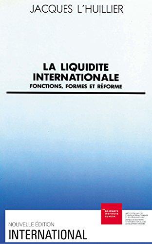La liquidité internationale: Fonctions, formes et réforme par Jacques l'Huillier