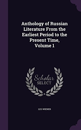 Anthology of Russian Literature From the Earliest Period to the Present Time, Volume 1