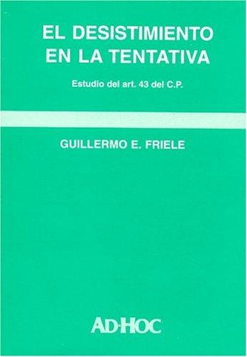 El Desistimiento En La Tentativa por Guillermo E. Friele