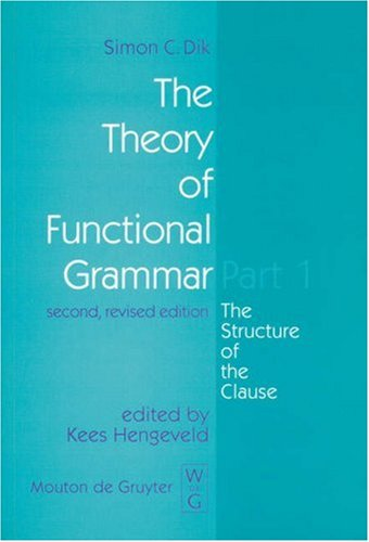 The Theory of Functinal grammar. Part 1 : The Structure of the Clause, 2nd edition