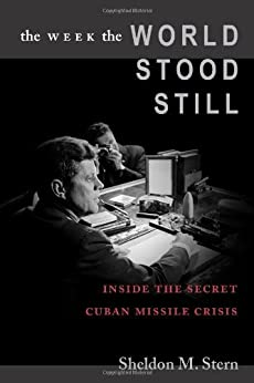 The Week the World Stood Still: Inside the Secret Cuban Missile Crisis (Stanford Nuclear Age Series) von [Sheldon M. Stern]