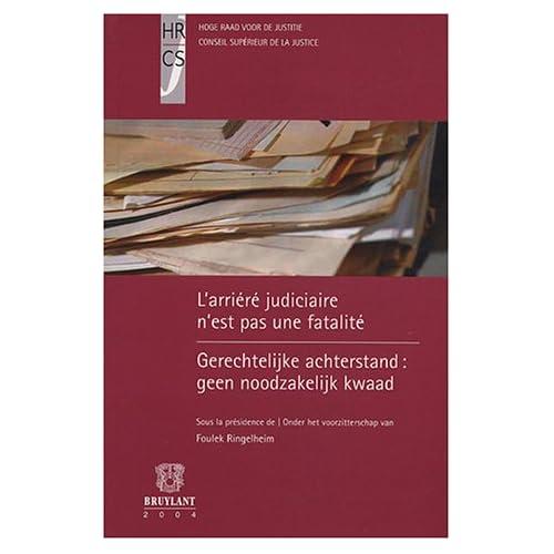 L'arriéré judiciaire n'est pas une fatalité : Gerechtelijke achterstand : geen noodzakelijk kwaad