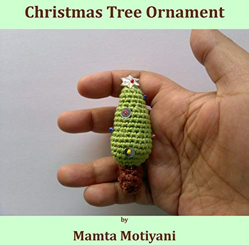Christmas Tree Ornament | Crochet Pattern For Home Decor: A Miniature Amigurumi For Holidays & DIY Crafts (English Edition) -