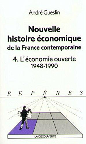 Nouvelle histoire conomique de la France contemporaine Tome 4: L'conomie ouverte 1948-1990