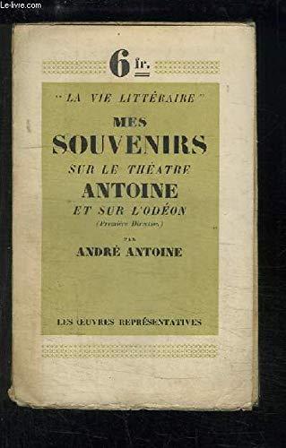 Mes souvenirs sur le Théâtre Antoine et sur l'Odéon (Première Direction). par Antoine André