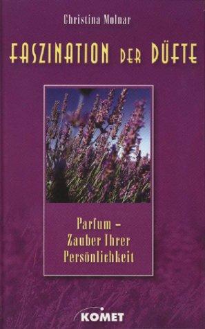 Faszination der Düfte. Parfüm - Zauber Ihrer Persönlichkeit