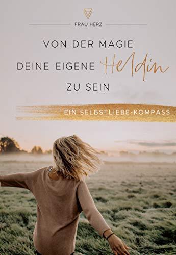 Von der Magie, deine eigene Heldin zu sein: Ein Selbstliebe-Kompass