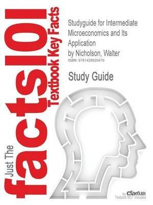 [Studyguide for Intermediate Microeconomics and Its Application by Nicholson, Walter, ISBN 9780324319682] (By: Cram101 Textbook Reviews) [published: November, 2009]