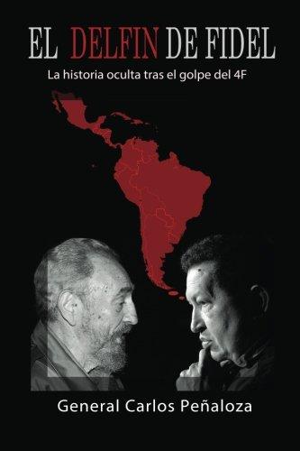 El Delfín de Fidel: La historia oculta tras el golpe del 4F