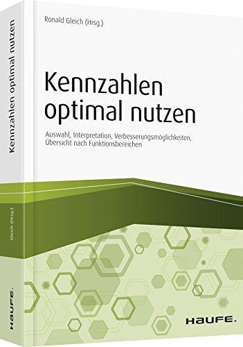 Die richtigen Kennzahlen optimal nutzen: Auswahl, Gestaltung, Implementierung, Praxisbeispiele (Haufe Fachbuch)