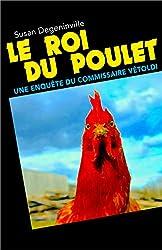 Le Roi du poulet: Une enquête du commissaire Vétoldi