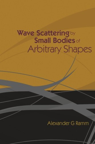 Wave Scattering By Small Bodies Of Arbitrary Shapes por Alexander G Ramm