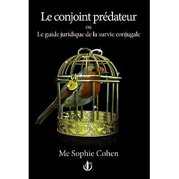 Le conjoint prédateur ou Le guide juridique de la survie conjugale