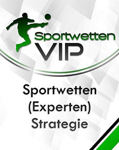 Sportwetten-VIP: Der ultimative Sportwetten Strategie 2019 - Geld verdienen mit Sportwetten und reich werden: Die todsichere Trick! (Sportwetten-strategie)