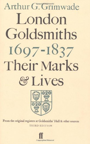 London Goldsmiths 1697-1837: Their Marks and Lives: Their Marks and Lives from the Original Registers at Goldsmiths' Hall and Other Sources
