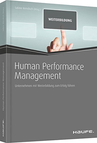 Human Performance Management: Unternehmen mit Weiterbildung zum Erfolg führen (Haufe Fachbuch)