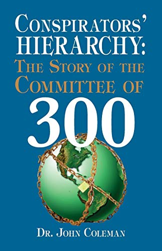 Conspirators' Hierarchy: The Story of the Committee of 300 (Dr. John Coleman)
