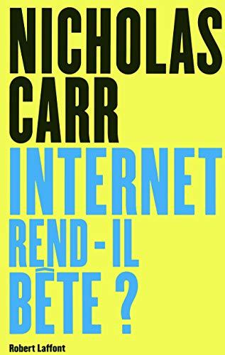 Internet rend-il bête ? : Réapprendre à lire et à penser dans un monde fragmenté por Nicholas Carr