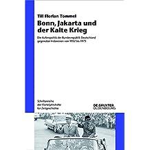 Bonn, Jakarta Und Der Kalte Krieg: Die Auenpolitik Der Bundesrepublik Deutschland Gegenuber Indonesien Von 1952 Bis 1973 (Schriftenreihe Der Vierteljahrshefte Fur Zeitgeschichte)