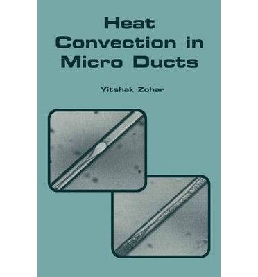 [(Heat Convection in Micro Ducts )] [Author: Yitshak Zohar] [Oct-2002]