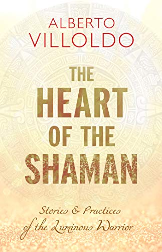 The Heart of the Shaman: Stories and Practices of the Luminous Warrior (English Edition)